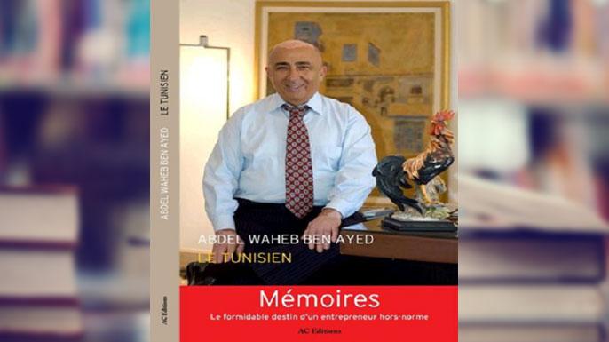 Le dernier chef d'œuvre du feu Abdelwaheb Ben Ayed le Tunisien : Son livre de mémoires : « Le formidable Destin d'un Entrepreneur Hors Norme »